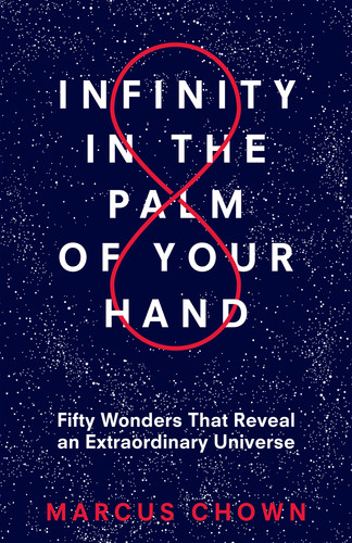 Infinity in the Palm of Your Hand - Fifty Wonders That Reveal an Extraordinary Universe