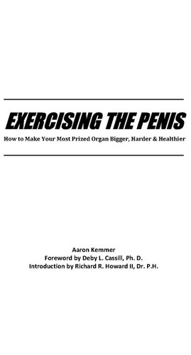 Exercising The Penis How To Make Your Most Prized Organ Bigger, Harder & Healthier (Penis Enlarge...