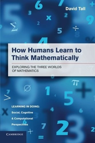How Humans Learn to Think Mathematically - Exploring the Three Worlds of Mathematics