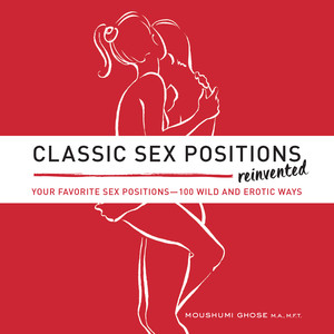 Classic Sex Positions Reinvented Your Favorite Sex Positions 100 Wild & Erotic Ways