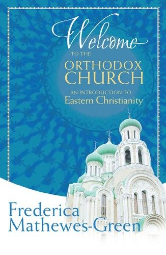 Welcome to the Orthodox Church by Frederica Mathewes-Green