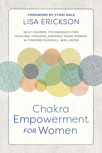 Chakra Empowerment for Women - Self-Guided Techniques for Healing Trauma, Owning Your Power
