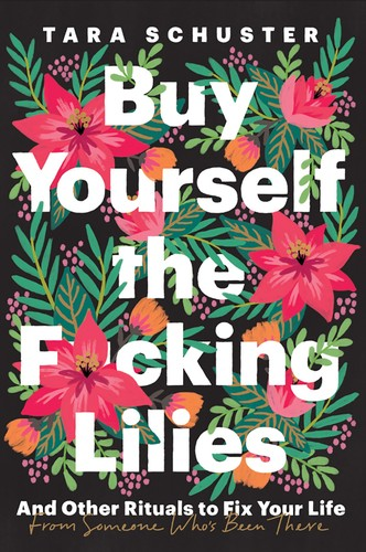 Buy Yourself the F-cking Lilies by Tara Schuster