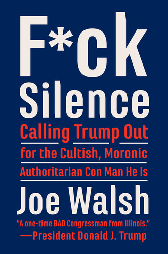 F ck Silence  Calling Trump Out by Joe Walsh