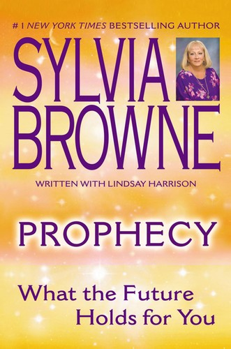 Prophecy  What The Future Holds for You by Sylvia Browne PDF
