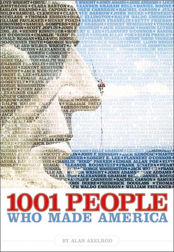1001 People Who Made America - politics, arts, science, business, religion, and pop culture, alon...