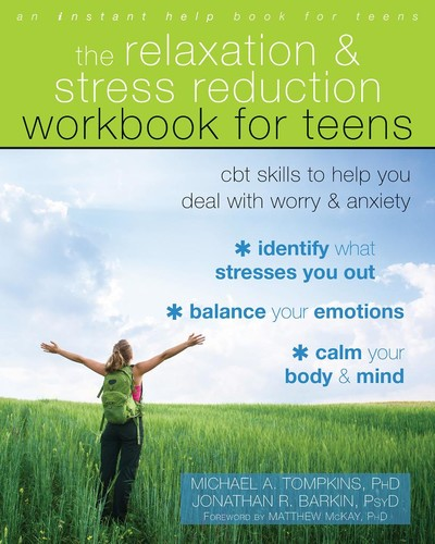 The Relaxation and Stress Reduction Workbook for Teens CBT Skills to Help You Deal with Worry and...