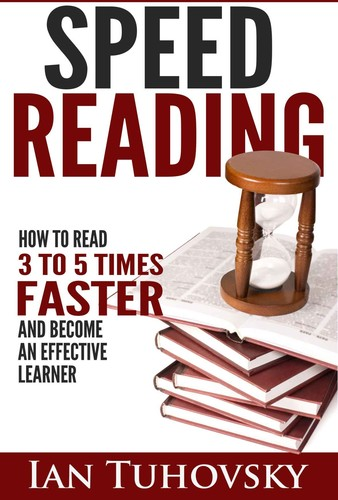 Speed Reading How To Read 3-5 Times Faster And Become an Effective Learner