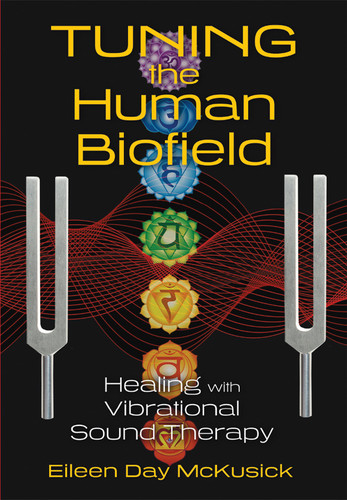 Tuning the Human Biofield - Healing with Vibrational Sound Therapy
