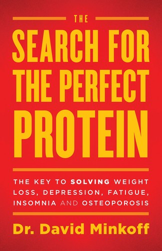 The Search for the Perfect Protein - The Key to Solving Weight Loss, Depression, Fatigue