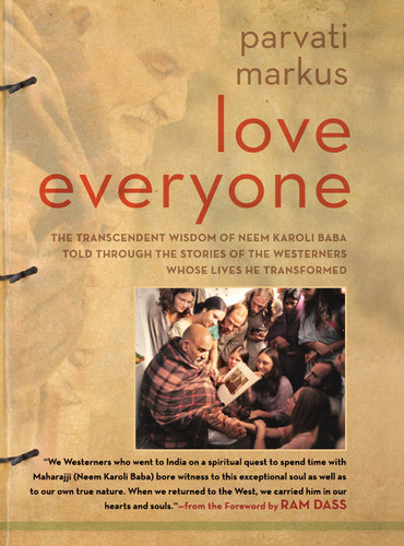Love Everyone The Transcendent Wisdom of Neem Karoli Baba Told Through the Stories of the Western...