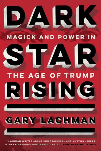 Dark Star Rising  Magick and Power in the Age of Trump by Gary Lachman