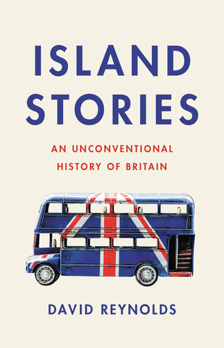 Island Stories  An Unconventional History of Britain by David Reynolds