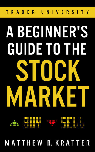 A Beginner's Guide to the Stock Market by Matthew R  Kratter