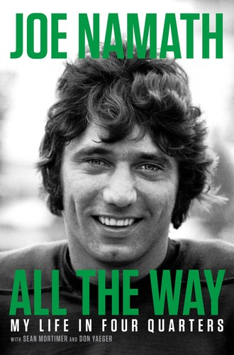 All the Way My Life in Four Quarters by Joe Namath