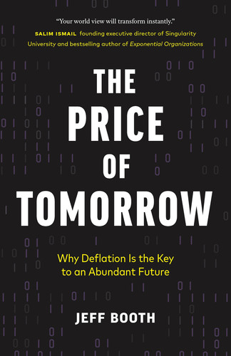 The Price of Tomorrow  Why Deflation is the Key to an Abundant Future by Jeff Booth