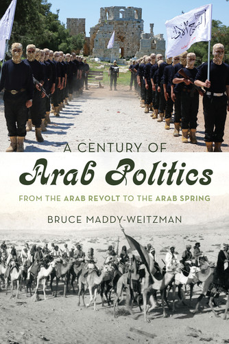 A Century of Arab Politics - From the Arab Revolt to the Arab Spring