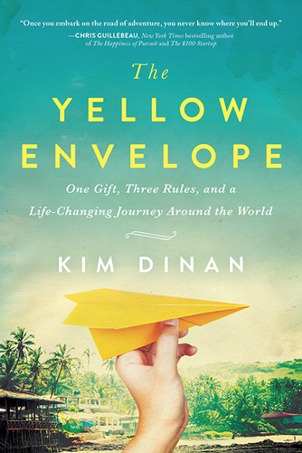 The Yellow Envelope  One Gift, Three Rules, and a Life-Changing Journey Around the World by Kim D...