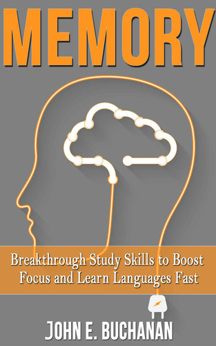 John E  Buchanan - Memory - Breakthrough Study Skills To Boost Focus And Learn Languages Fast!