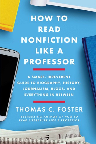 How to Read Nonfiction Like a Professor by Thomas C  Foster